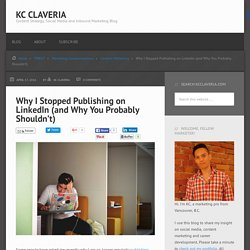 Why I Stopped Publishing on LinkedIn (and Why You Probably Shouldn't) - KC Claveria's Marketing Blog