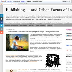 Publishing ... and Other Forms of Insanity: 17 US Children's Book Publishers Accepting Manuscripts Directly From Writers