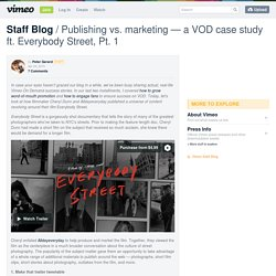 Publishing vs. marketing — a VOD case study ft. Everybody Street, Pt. 1 on Vimeo