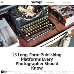 24 Long-Form Publishing Platforms Every Photographer Should Know — Vantage