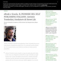 eBook e Scuola. IL PIONIERE DEL SELF PUBLISHING ITALIANO. Antonio Tombolini, fondatore di Street Lib