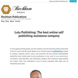Lulu Publishing: The best online self publishing assistance company – Beckham Publications