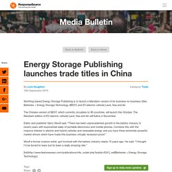 Energy Storage Publishing launches trade titles in China - ResponseSource