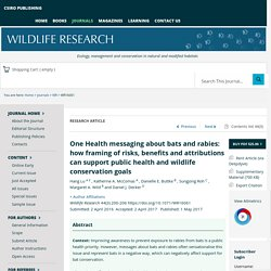 WILDLIFE RESEARCH 01/05/17 One Health messaging about bats and rabies: how framing of risks, benefits and attributions can support public health and wildlife conservation goals