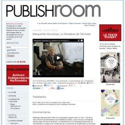 Marguerite Yourcenar, Le Paradoxe de l'écrivain : Publishroom, Le Texte Vivant