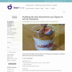 Pudding de chia d'automne aux figues et lait de noisettes - Croc' La Vie