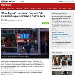 """""""Pueblayork"""": la ciudad """"secreta"""" de mexicanos que sostiene a Nueva York - BBC Mundo"""
