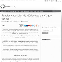 Pueblos coloniales de México que tienes que conocer