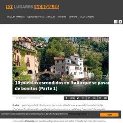10 pueblos escondidos en Italia que se pasan de bonitos (Parte 1) - 101 Lugares increíbles