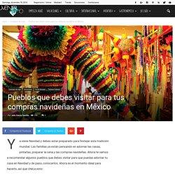 Pueblos que debes visitar para tus compras navideñas en México