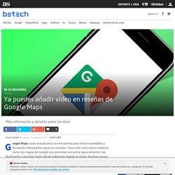 Ya puedes añadir vídeo en reseñas de Google Maps
