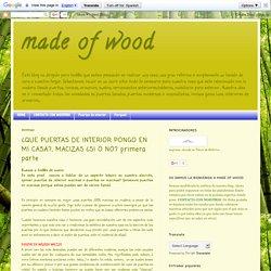 made of wood: ¿QUE PUERTAS DE INTERIOR PONGO EN MI CASA?, MACIZAS ¿SI O NO? primera parte