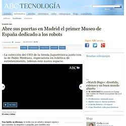 Abre sus puertas en Madrid el primer Museo de España dedicado a los robots