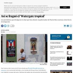 Puerto Rico: Así se fraguó el 'Watergate tropical'