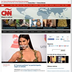"""El """"humano perfecto"""" es puertorriqueño, según un estudio – CNNEspañol.com"""