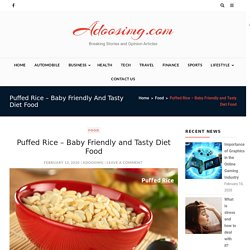 Why is puffed rice considered baby-friendly and tasty diet food?
