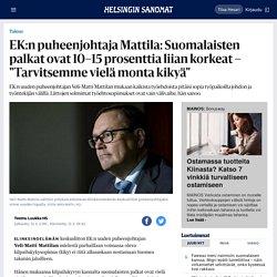 """EK:n puheenjohtaja Mattila: Suomalaisten palkat ovat 10–15 prosenttia liian korkeat – """"Tarvitsemme vielä monta kikyä"""""""