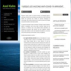 PUISQUE LES VACCINS ANTI-COVID-19 ARRIVENT... - Axel Kahn