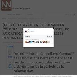 NegroNews - [DÉBAT] LES ANCIENNES PUISSANCES COLONIALES DOIVENT-ELLES RESTITUER AUX AFRICAINS LES ŒUVRES PILLÉES PENDANT LA COLONISATION ?