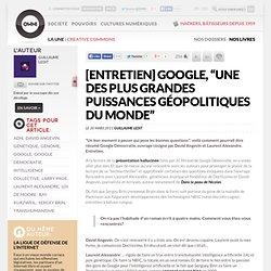 """[entretien] Google, """"une des plus grandes puissances géopolitiques du monde"""" » Article » OWNI, Digital Journalism"""