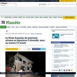 Le bilan humain du puissant séisme en Equateur s'alourdit, avec au moins 77morts