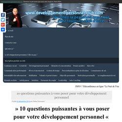10 questions puissantes à vous poser pour votre développement personnel - Developpement-personnel-club.com