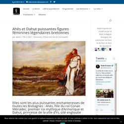 Ahès et Dahut puissantes figures féminines légendaires bretonnes