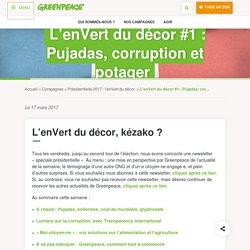 L'enVert du décor #1 : Pujadas, corruption et potager - Greenpeace France