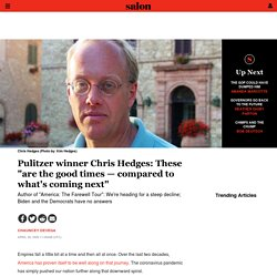 """Pulitzer winner Chris Hedges: These """"are the good times — compared to what's coming next"""""""