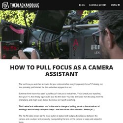 How to Pull Focus as a Camera Assistant