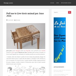 Pull me to Live tiroir animal par Juno Jeon