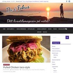 Pulled Chicken taco-style - Du i Fokus