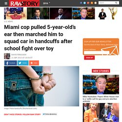 Miami cop pulled 5-year-old's ear then marched him to squad car in handcuffs after school fight over toy