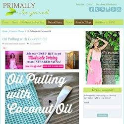 Oil Pulling with Coconut Oil - Primally Inspired