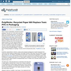 PulpWorks: Recycled Paper Will Replace Toxic PVC in Packaging