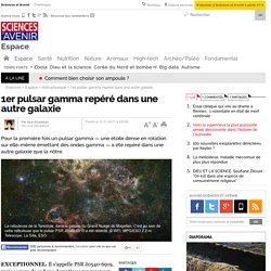 1er pulsar gamma repéré dans une autre galaxie - 12 novembre 2015