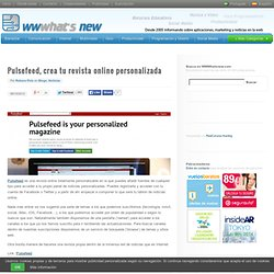 Pulsefeed, crea tu revista online personalizada