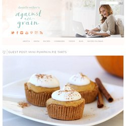 » Mini Pumpkin Pie Tarts Against All Grain