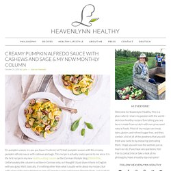 Creamy Pumpkin Alfredo Sauce with Cashews and Sage & My New Monthly Column - Heavenlynn Healthy