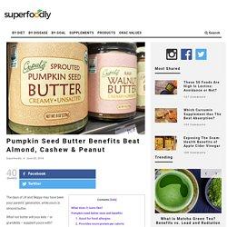 Pumpkin Seed Butter Benefits Beat Almond, Cashew & Peanut