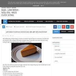 Làm bánh Pumpkin Cheesecake với lớp vỏ Gingersnap ~ Đầu bếp nhà bạn - làm bánh - nấu ăn - mẹo cuộc sống