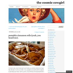 pumpkin cinnamon rolls (yeah, you heard me). | the cosmic cowgirl