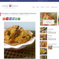 Pumpkin, Cranberry & Apple Baked Oatmeal - Emily Bites
