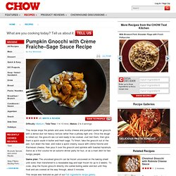 Pumpkin Gnocchi with Crème Fraîche–Sage Sauce Recipe