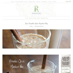 Raw Pumpkin Spice Hazelnut Nog - Rawmazing Raw and Cooked Vegan Recipes