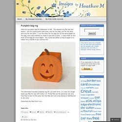Pumpkin bag svg « Images By Heather M's Blog