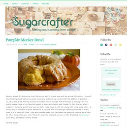 Pumpkin Monkey Bread | Sugarcrafter - StumbleUpon