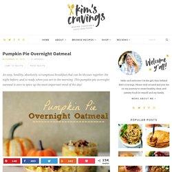 Pumpkin Pie Overnight Oatmeal - Kim's Cravings