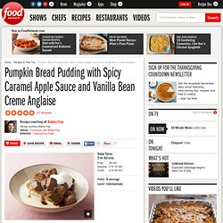 Pumpkin Bread Pudding with Spicy Caramel Apple Sauce and Vanilla Bean Creme Anglaise Recipe : Bobby Flay