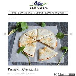 Pumpkin Quesadilla « Lost Garden